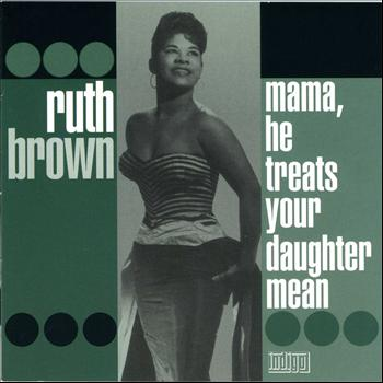 Ruth Brown - Mama, He Treats Your Daughter Mean