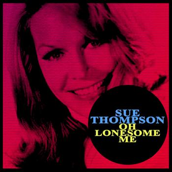 SUE THOMPSON - Oh Lonesome Me