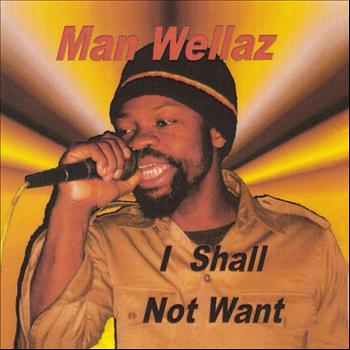 Man Wellaz - I Shall Not Want