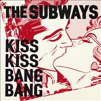 The Subways - Kiss Kiss Bang Bang