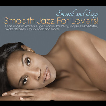 Various Artists - Smooth And Sexy; Smooth Jazz For Lovers!