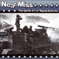 Near Miss - The Gentle Art Of Making Enemies