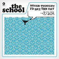 The School - Never Thought I'd See The Day