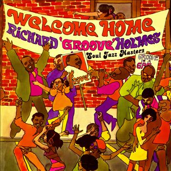 "Richard ""Groove"" Holmes - Welcome Home! Soul Jazz Masters"