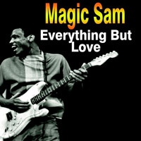 Magic Sam - Everything But Love
