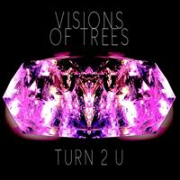 VISIONS OF TREES - TURN 2 U