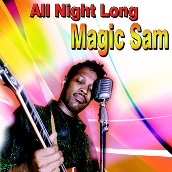 Magic Sam - All Night Long