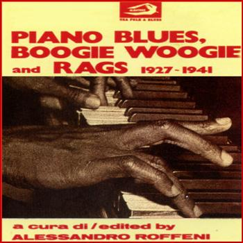 Piano Blues, Boogie Woogie and Rags 1927 - 1941 - Piano Blues, Boogie Woogie and Rags 1927 - 1941