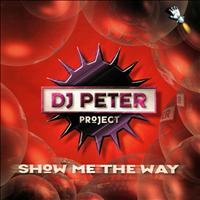 DJ Peter Project - Show Me the Way