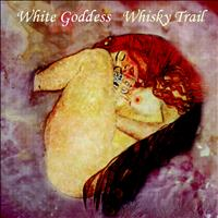 Whisky Trail - The White Goddess