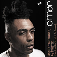 Omar - Sing (If You Want It) Re Twisted (Remixed by Scratch Professer)