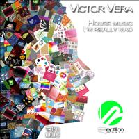 Victor Vera - House Music / I'm Really Mad
