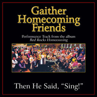 "Bill & Gloria Gaither - Then He Said, ""Sing!"" Performance Tracks"