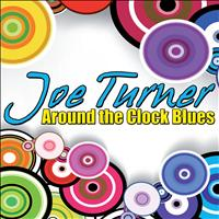 Joe Turner - Around the Clock Blues
