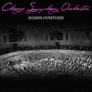 Chicago Symphony Orchestra - Rossini Overtures