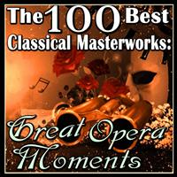 Various Artists - The 100 Best Classical Masterworks: Great Opera Moments