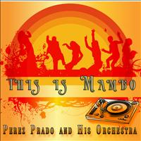 Perez Prado And His Orchestra - This Is Mambo (Remastered)
