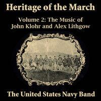 US Navy Band - Heritage of the March, Vol. 2 - The Music of Klohr and Lithgow