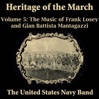 US Navy Band - Heritage of the March, Vol. 5 - The Music of Losey and Mantagazzi