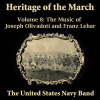 US Navy Band - Heritage of the March, Vol. 8 - The Music of Olivadoti and Lehar