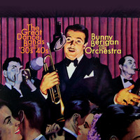 Bunny Berigan & His Orchestra - The Great Dance Bands Of The 30s And 40s