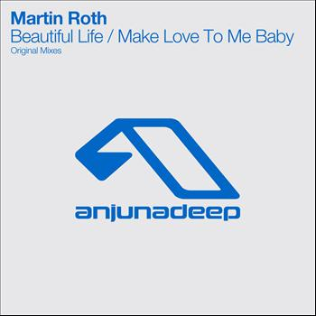 Martin Roth - Beautiful Life / Make Love To Me Baby