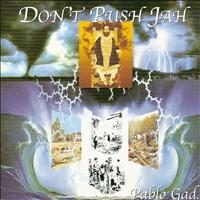 Pablo Gad - Don´t Push Jah
