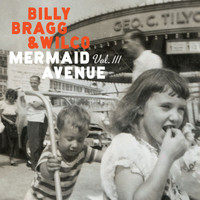 Billy Bragg & Wilco - Mermaid Avenue Vol. III
