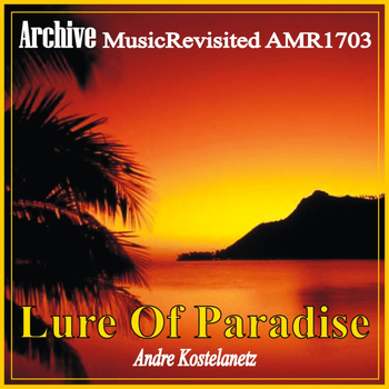 Andre Kostelanetz & His Orchestra - Lure of Paradise