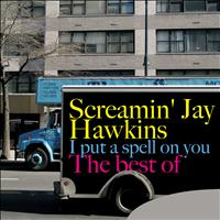 Screamin' Jay Hawkins - I Put a Spell On You - The Best of