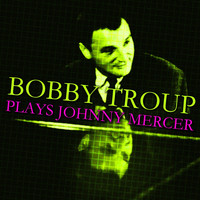 Bobby Troup - Plays Johnny Mercer