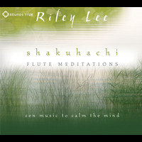 Riley Lee - Shakuhachi Flute Meditations