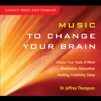 Dr. Jeffrey Thompson - Music To Change Your Brain