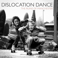 Dislocation Dance - The Ruins of Manchester