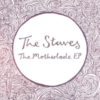 THE STAVES - The Motherlode EP