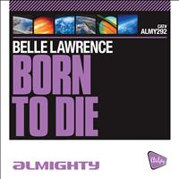 Belle Lawrence - Almighty Presents: Born To Die - Single