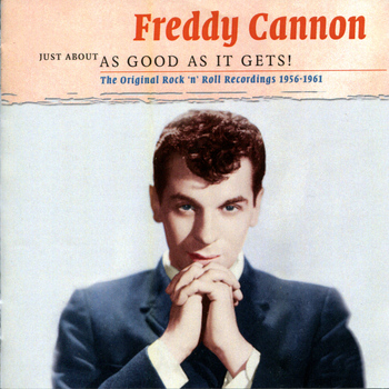 Freddy Cannon - Just About As Good As It Gets!