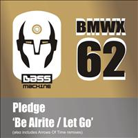 Pledge - Be Alrite / Let Go