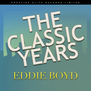 Eddie Boyd - The Classic Years