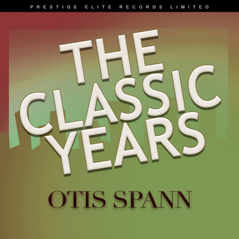 Otis Spann - The Classic Years