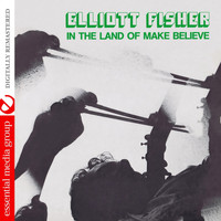 Elliott Fisher - In The Land Of Make Believe (Remastered)