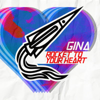 Gina - Rocket To Your Heart