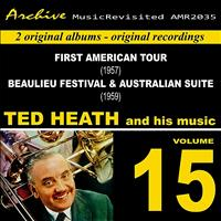 Ted Heath - First American Tour & Beaulieu Jazz Festival & Australian Suite, Vol. 15