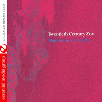 Twentieth Century Zoo - Thunder On A Clear Day (Remastered)