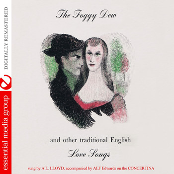 A.L. Lloyd - The Foggy Dew And Other Traditional English Love Songs (Remastered)