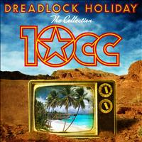 10cc - Dreadlock Holiday: The Collection