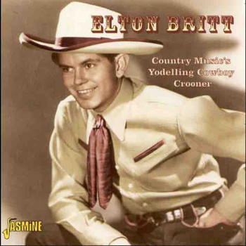Elton Britt - Country Music's Yodelling Cowboy Crooner