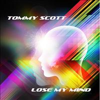 Tommy Scott - Lose My Mind