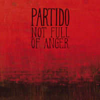 Partido - Not full of anger