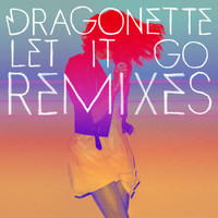 Dragonette - Let it Go Remixes